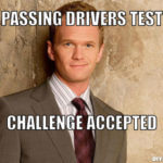 barney-stintson-drivers-test-meme-generator-passing-drivers-test-challenge-accepted-1b319e1